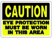 Sign 10x14 'Caution Eye Prot'